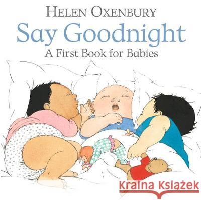 Say Goodnight: A First Book for Babies Helen Oxenbury Helen Oxenbury  9781406382389