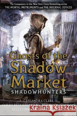 Ghosts of the Shadow Market Cassandra Clare Sarah Rees Brennan Maureen Johnson 9781406385380