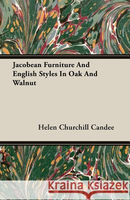 Jacobean Furniture And English Styles In Oak And Walnut Helen Churchill Candee 9781406721980