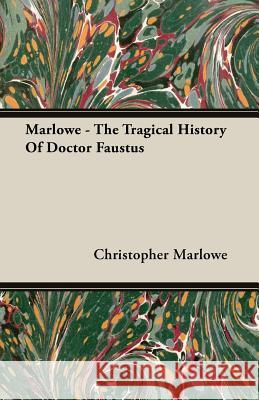 Marlowe - The Tragical History of Doctor Faustus Christopher Marlowe 9781406733860