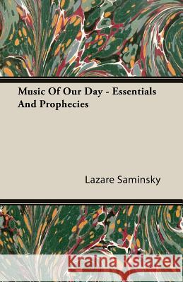 Music of Our Day - Essentials and Prophecies Lazare Saminsky 9781406739374 Walton Press