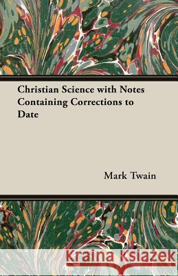 Christian Science with Notes Containing Corrections to Date Mark Twain 9781406758696