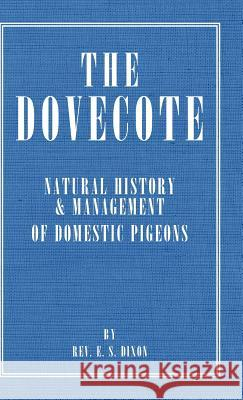 The Dovecote - Natural History & Management of Domestic Pigeons Rev E. S. Dixon 9781406787429