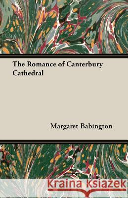 The Romance of Canterbury Cathedral Margaret Babington 9781406789041