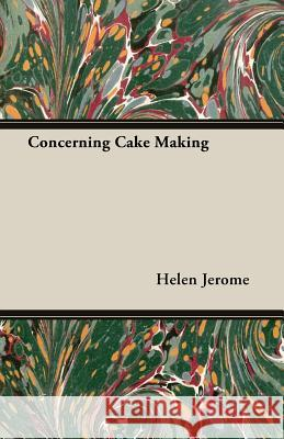 Concerning Cake Making Helen Jerome 9781406789355