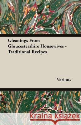 Gleanings from Gloucestershire Housewives - Traditional Recipes Various 9781406793802
