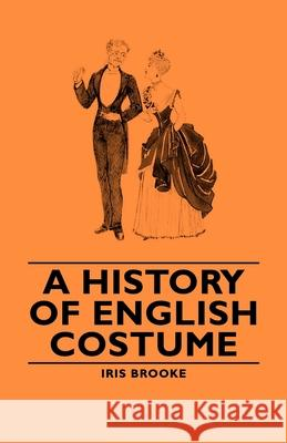 A History of English Costume Iris Brooke 9781406793840