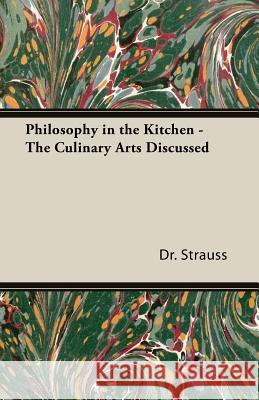 Philosophy in the Kitchen - The Culinary Arts Discussed Dr Strauss 9781406796193