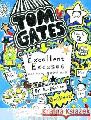 Tom Gates - Excellent Excuses (And Other Good Stuff) Liz Pichon 9781407124407