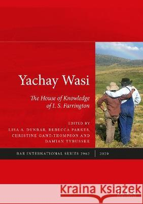 Yachay Wasi: The House of Knowledge of I.S. Farrington Rebecca Parkes Christine Gant-Thompson Damian Tybussek 9781407315102