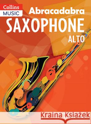 Abracadabra Saxophone (Pupil's book) : The Way to Learn Through Songs and Tunes Jonathan Rutland 9781408107638