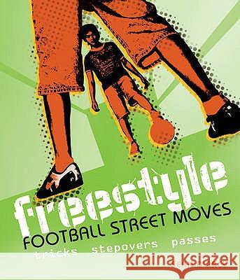 Freestyle Football Street Moves Sean D'Arcy 9781408112809