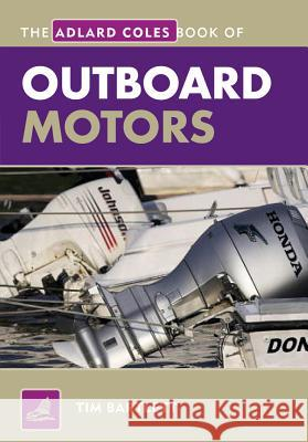 The Adlard Coles Book of Outboard Motors Tim Bartlett 9781408132906