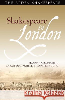 Shakespeare in London Hannah Crawforth Sarah Dustagheer Jennifer Young 9781408145968