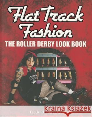 Flat Track Fashion : The Roller Derby Look Book Ellen Parnavelas 9781408155011