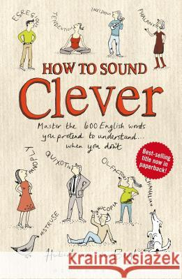 How to Sound Clever: Master the 600 English Words You Pretend to Understand...When You Don't Van Den Bergh, Hubert 9781408194560