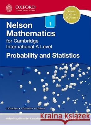 Nelson Probability and Statistics 1 for Cambridge International a Level Janet Crawshaw Joan Chambers  9781408515624