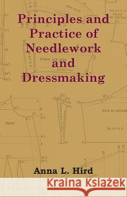 Principles and Practice of Needlework and Dressmaking Anna L. Hird 9781408632499