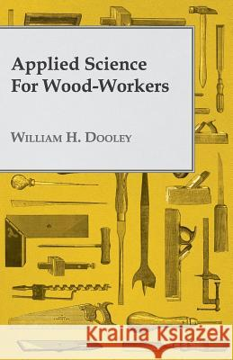 Applied Science For Wood-Workers William H. Dooley 9781408667064