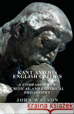 Kant And His English Critics. A Comparison Of Critical And Empirical Philosophy John Watson 9781408670606
