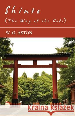 Shinto (the Way of the Gods) W. G. Aston 9781408692295