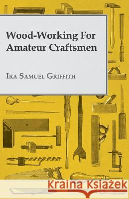 Wood-Working For Amateur Craftsmen Ira Samuel Griffith 9781408697757