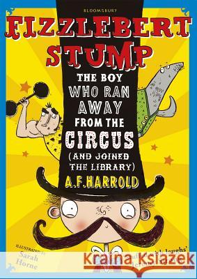 Fizzlebert Stump: The Boy Who Ran Away from the Circus (and Joined the Library) A F Harrold 9781408830031 0