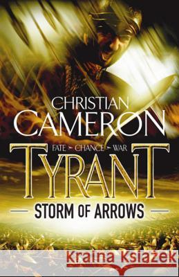 Tyrant: Storm of Arrows Christian Cameron 9781409103660