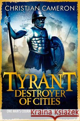 Tyrant: Destroyer of Cities Christian Cameron 9781409120681