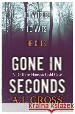 Gone in Seconds A J Cross 9781409137467 Orion Publishing Group