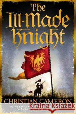 The Ill-Made Knight Christian Cameron 9781409137504