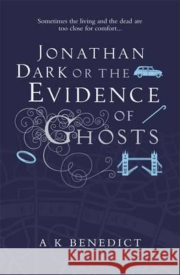 Jonathan Dark or the Evidence of Ghosts A K Benedict 9781409144557 Orion Export Editions