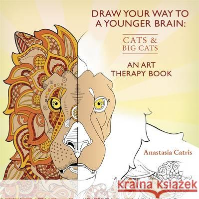 Draw Your Way to a Younger Brain: Cats and Big Cats Anastasia Catris 9781409165460