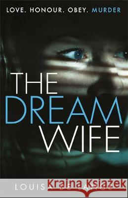 The Dream Wife: The gripping new psychological thriller with a twist you won't see coming in 2018 Louisa de Lange   9781409180197