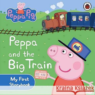 Peppa Pig: Peppa and the Big Train: My First Storybook  9781409308645