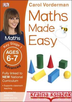 Maths Made Easy KS1 Advanced Ages 6-7 Carol Vorderman 9781409344773