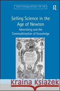 Selling Science in the Age of Newton : Advertising and the Commoditization of Knowledge  9781409400752