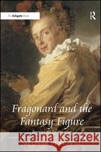 Fragonard and the Fantasy Figure: Painting the Imagination Melissa Percival   9781409401377