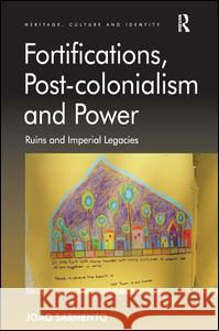 Fortifications, Post-Colonialism and Power: Ruins and Imperial Legacies  9781409403036