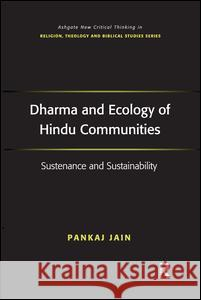 Dharma and Ecology of Hindu Communities: Sustenance and Sustainability Pankaj Jain   9781409405917