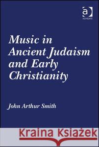 Music in Ancient Judaism and Early Christianity John Arthur Smith   9781409409076 Ashgate Publishing Limited