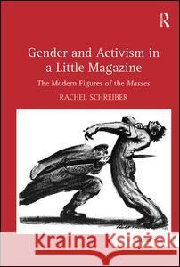 Gender and Activism in a Little Magazine : The Modern Figures of the Masses  9781409409458
