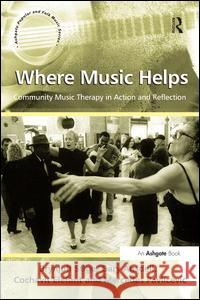 Where Music Helps: Community Music Therapy in Action and Reflection  Stige, Brynjulf|||Ansdell, Gary|||Elefant, Cochavit 9781409410102