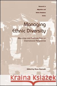 Managing Ethnic Diversity: Meanings and Practices from an International Perspective Reza Hasmath 9781409411215