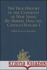 The True History of the Conquest of New Spain. By Bernal Diaz del Castillo, One of its Conquerors : From the Exact Copy made of the Original Manuscript. Edited and published in Mexico by Genaro Garcia UNKNOWN 9781409413905
