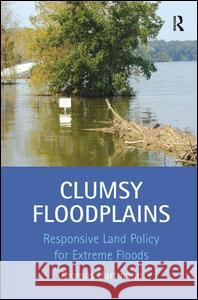 Clumsy Floodplains: Responsive Land Policy for Extreme Floods  9781409418450