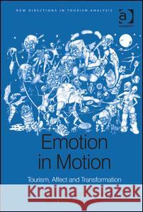 Emotion in Motion: Tourism, Affect and Transformation David Picard Mike Robinson  9781409421337
