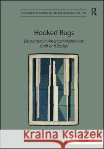 Hooked Rugs: Encounters in American Modern Art, Craft and Design Cynthia Fowler   9781409426141