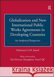 Globalisation and New International Public Works Agreements in Developing Countries: An analytical perspective  9781409427964