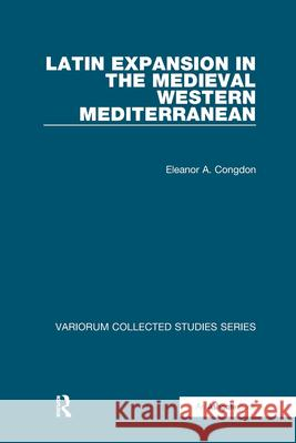 Latin Expansion in the Medieval Western Mediterranean (The Expansion of Latin Europe, 1000-1500)    9781409455097